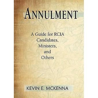Annulment - A Guide for Rcia Candidates - Ministers - and Others by Ke