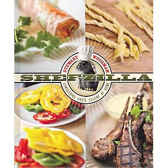 Shefzilla - Conquering Haute Cuisine at Home by Stewart Woodman - 9780