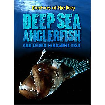 Deep-Sea Anglerfish and Other Fearsome Fish by Rachel Lynette - 97814