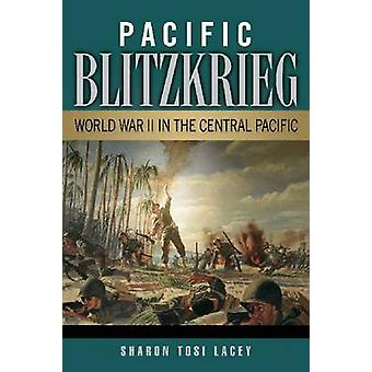 Pacific Blitzkrieg - World War II in the Central Pacific by Sharon Tos