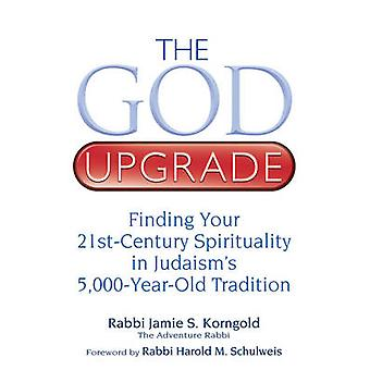 God Upgrade - Finding Your 21st-Century Spirituality in Judaism's 5 -0
