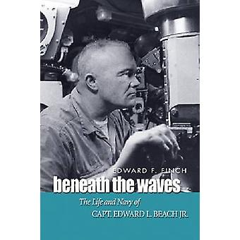 Beneath the Waves - The Life and Navy of Edward L. Beach - Jr. by Edwa