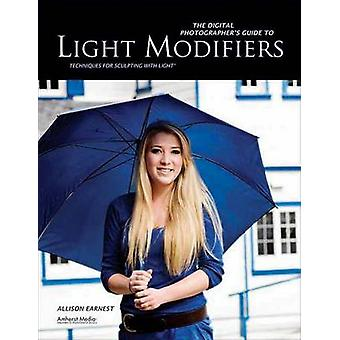 The Digital Photographer's Guide to Light Modifiers - Techniques for S