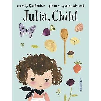 Julia - Child by Julie Morstad - Kyo Maclear - 9781770494497 Book