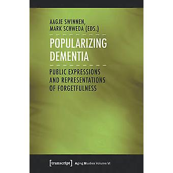 Popularizing Dementia - Public Expressions and Representations of Forg