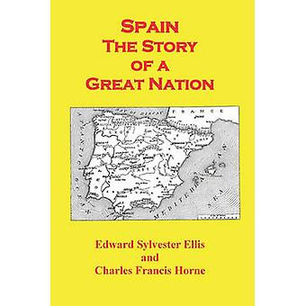 Spain The Story of a Great Nation by Ellis & Edward Sylvester