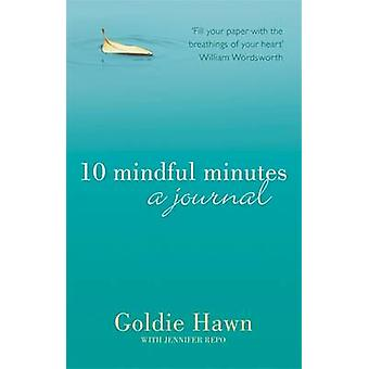 10 Mindful Minutes A Journal by Goldie Hawn