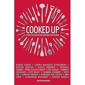 Cooked Up by Ben Okri & Krys Lee & Chitra Divakaruni Banerjee