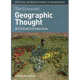 Geographic Thought: A Critical Introduction (Critical Introductions to Geography) (Paperback) by Cresswell Tim