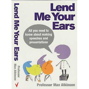 Me prêter vos oreilles - tout vous devez savoir à faire des discours et pré