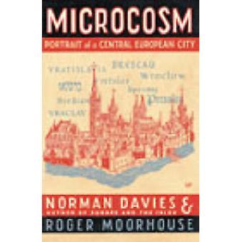 Mikrokosmos - ein Porträt einer zentralen europäischen Stadt von Norman Davies - R