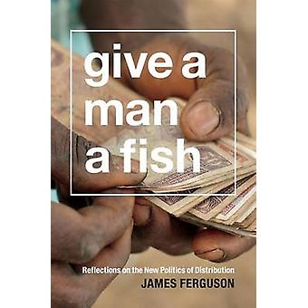 Give a Man a Fish - Reflections on the New Politics of Distribution by