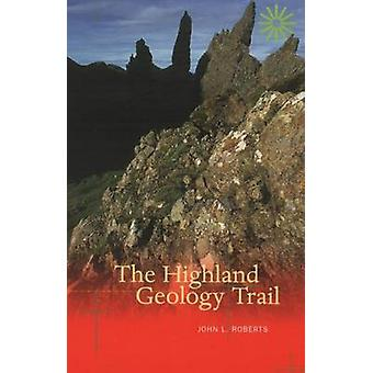 The Highland Geology Trail by John L. Roberts - 9780946487363 Book