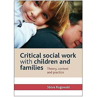Critical Social Work with Children and Families - Theory - Context and