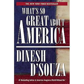 Vad är så fantastiskt om Amerika av Dinesh D'Souza - 9781621574026 bok
