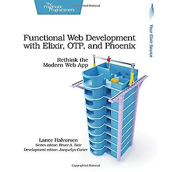 Functional Web Development with Elixir - OTP and Phoenix by Lance Hal