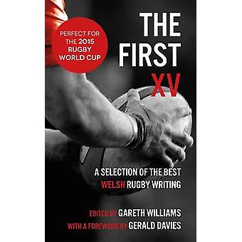The First XV - A Selection of the Best Welsh Rugby Writing by Gareth W