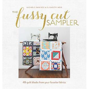 The Fussy Cut Sampler - 48 Quilt Blocks from Your Favorite Fabrics by