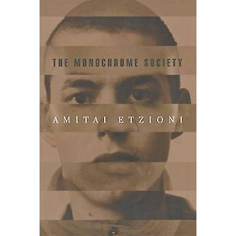The Monochrome Society by Amitai Etzioni - 9780691114576 Book