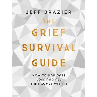 The Grief Survival Guide - How to navigate loss and all that comes wit
