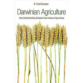 Darwinian Agriculture - How Understanding Evolution Can Improve Agricu