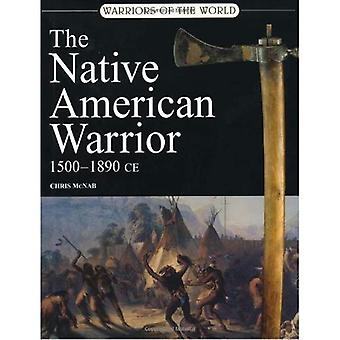 The Native American Warrior: 1500-1890 Ce