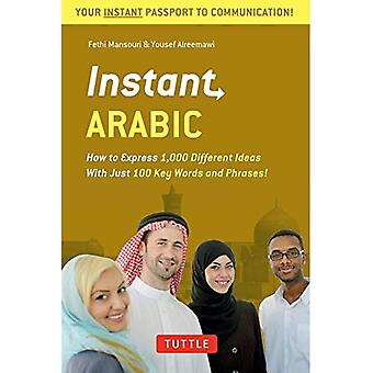 Instantánea árabe: Cómo expresar 1.000 Ideas diferentes con apenas 100 palabras clave y frases! (Guía de conversación árabe)...