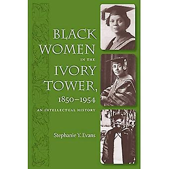Black Women in the Ivory Tower, 1850-1954: An Intellectual History