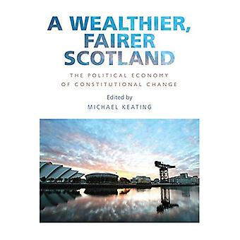 A Wealthier, Fairer Scotland: The Political Economy of Constitutional Change