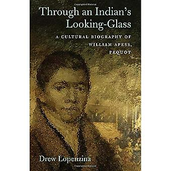 Through an Indian's Looking� Glass: A Cultural Biography of William Apess,� Pequot (Native Americans of the Northeast)