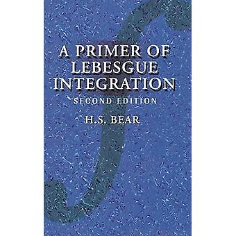 A Primer of Lebesgue Integration by Bear & H. S.