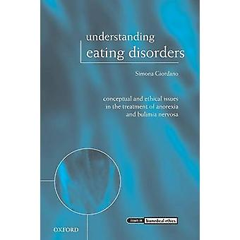 Understanding Eating Disorders Conceptual and Ethical Issues in the Treatment of Anorexia and Bulimia Nervosa by Giordano & Simona & Dr