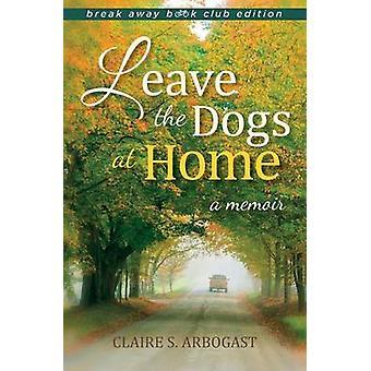 Lämna hundarna hemma bryta bort Book Club Edition A Memoir Break Away bokklubb av Arbogast & Claire S