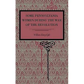 Algumas mulheres de Pensilvânia durante a guerra da revolução por Egle & William Henry