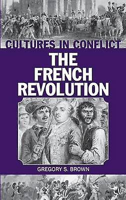 Cultures in ConflictThe French Revolution by marron & Gregory