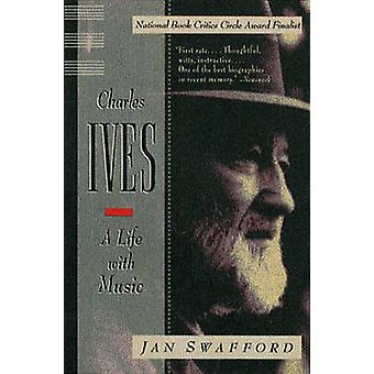 Charles Ives A Life with Music by Swafford & Jan