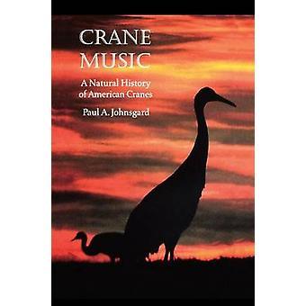 Crane Music A Natural History av amerikanska kranar av Johnsgard & Paul A.