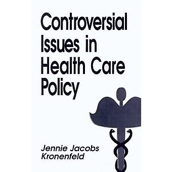 Controversial Issues in Health Care Policy by Kronenfeld & Jennie Jacobs
