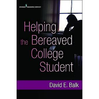 Helping the Bereaved College Student by Balk & David E.
