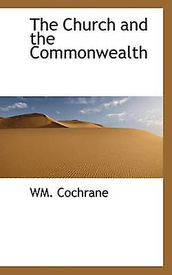 The Church and the Commonwealth by Cochrane & WM.