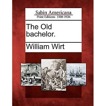 The Old bachelor. by Wirt & William