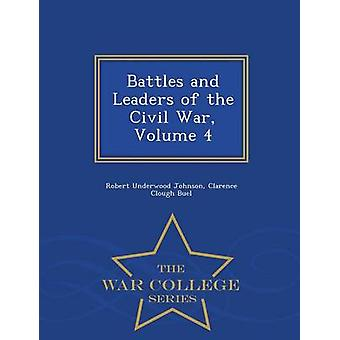 Battles and Leaders of the Civil War Volume 4  War College Series by Johnson & Robert Underwood