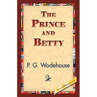 The Prince and Betty by Wodehouse & P. G.