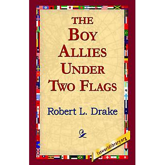 The Boy Allies Under Two Flags by Drake & Robert L.