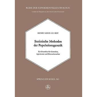 Statistische Methoden der Populationsgenetik Ein Grundriss fr Genetiker Agronomen und Biomathematiker LeRoy & h.