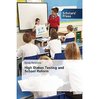 High Stakes Testing and School Reform by Hendricks Randy