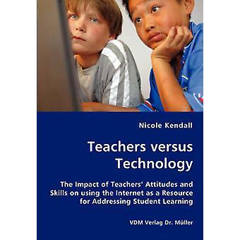 Lärare kontra teknik The inverkan av lärare attityder och kunskaper om användningen av Internet som en resurs för att ta itu med Student lärande av Kendall & Nicole