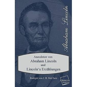 Anecdoten Von Abraham Lincoln by McClure & J. B.