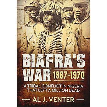 Biafra's War 1967-1970 - A Tribal Conflict in Nigeria That Left a Mill