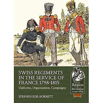 Swiss Regiments in the Service of France 1798-1815: Uniforms, Organization, Campaigns (From Reason To Revolution)